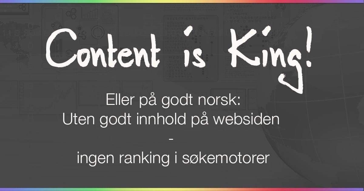Content is King - Uten godt innhold på websiden, ingen ranking i søkemotorer!