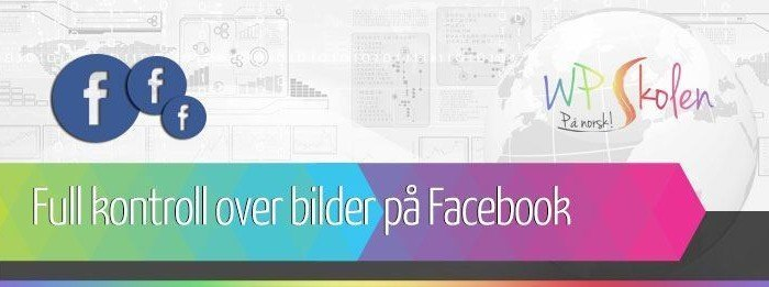 Full kontroll over bilder som deles på Facebook