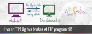 Hva er FTP og hvordan bruker jeg et FTP program?
