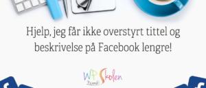 Endring i Facebook regler – Sørg for å ha Open Graph meta aktivert!