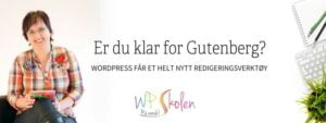 Er du klar for Gutenberg – WordPress sin nye editor
