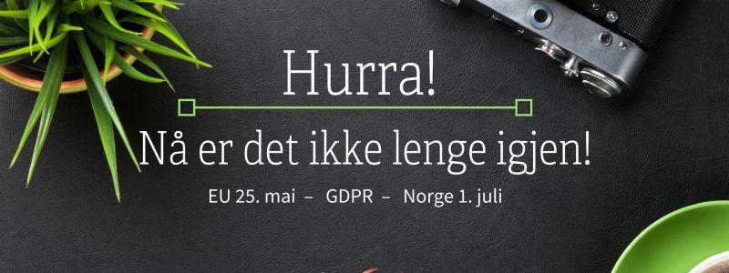 Hurra – Nå kommer GDPR!